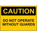 Caution Sign - Do Not Operate Without Guards