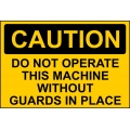 Caution Sign - Do Not Operate This Machine Without Guards In Place