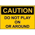 Caution Sign - Do Not Play On Or Around