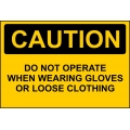 Caution Sign - Do Not Operate When Wearing Gloves Or Loose Clothing
