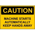 Caution Sign - Machine Starts Automatically Keep Hands Away