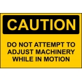 Caution Sign - Do Not Attempt To Adjust Machinery While In Motion