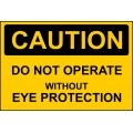 Caution Sign - Do Not Operate Without Eye Protection
