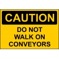 Caution Sign - Do Not Walk On Conveyors