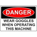 Danger Sign - Wear Goggles When Operating This Machine