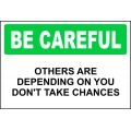 Be Careful Sign - Others Are Depending On You Don't Take Chances