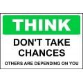 Think Sign - Don't Take Chances Others Are Depending On You