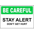Be Careful Sign - Stay Alert Don't Get Hurt