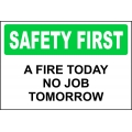 Safety First Sign - A Fire Today No Job Tomorrow