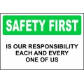 Safety First Sign - Is Our Responsibility Each And Every One Of Us