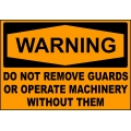 Warning Sign - Do Not Remove Guards Or Operate Machinery Without Them